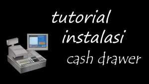 tutorial instalasi perngakat kasir cash drawer